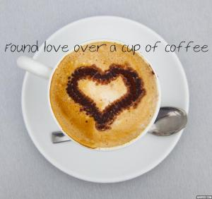 love over a cup of coffee